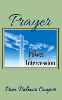 Prayer - The Power of Intercession, by Pam Palmer Cooper